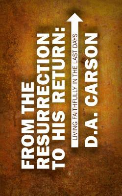 From the Resurrection to His Return by D.A. Carson