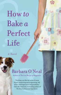 How to Bake a Perfect Life by Barbara O'Neal
