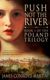 Push Not the River (The Poland Trilogy, #1)