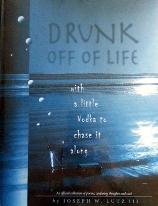 Drunk Off Of Life: With A Little Vodka to Chase it Along