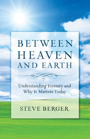 Between Heaven and Earth: Finding Hope, Courage, and Passion Through a Fresh Vision of Heaven