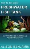 How To Set Up A Freshwater Fish Tank: Quickstart guide to setting up your first aquarium