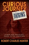 Curious Journey: Origins: A New Age Traveler's Guide to the Unknown