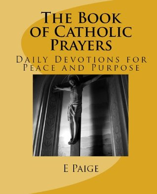 The Book of Catholic Prayers: Daily Devotions for Peace and Purpose