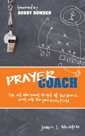 Prayer Coach: For all who want to get off the Bench and onto the praying Field
