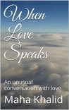 When Love Speaks: An Unusual Conversation with Love