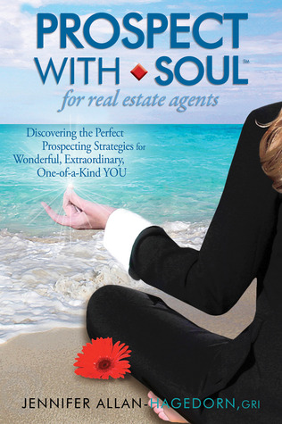 Prospect with Soul for Real Estate Agents: Discovering the Perfect Prospecting Strategies for Wonderful, Extraordinary, One-of-a-Kind YOU