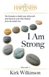 I AM STRONG: The Forumula to Build your Self-Worth and Discover your True Purpose from the Inside Out!