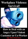 """Workplace Violence Survival!"" How to Deal with an Angry Upset Violent Customer or Co-Worker"