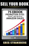 Sell Your Book: 75 eBook Promotion Sites That Increase Amazon Sales