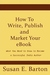 How to Write, Publish and Market Your eBook