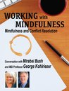 Working with Mindfulness: Mindfulness and Conflict Resolution (Working with Mindfulness: Research and Practice of Mindfull Techniques in Organizations)