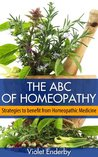 The ABC of Homeopathy: Strategies to Benefit from Homeopathic Medicine