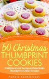 50 Christmas Thumbprint Cookies - Traditional and Seasonal Homemade Thumbprint Cookie Recipes (The Ultimate Christmas Recipes and Recipes For Christmas Collection)