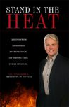 Stand in the Heat; Lessons from Legendary Entrepreneurs on Staying Cool under Pressure