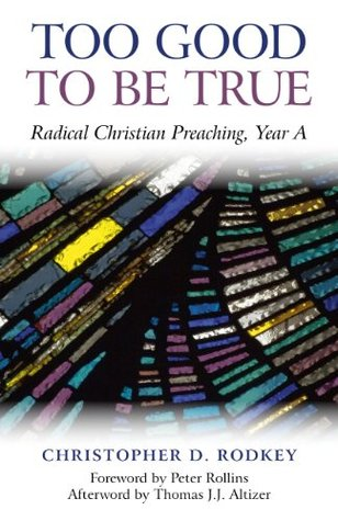 Too Good to be True: Radical Christian Preaching, Year A