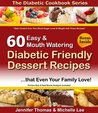 Diabetic Cookbook - 60 Easy and Mouth Watering Diabetic Friendly Dessert Recipes that Even Your Family Love (Diabetic Cookbook Series)