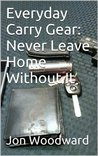 Everyday Carry Gear: Never Leave Home Without It
