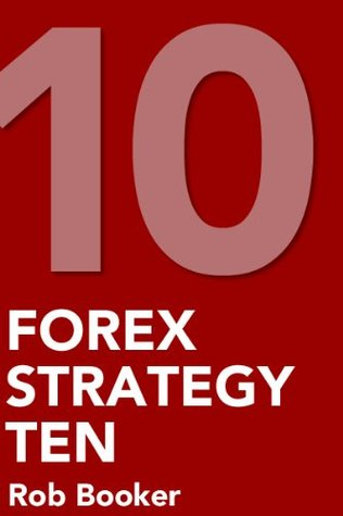 Forex Strategy 10: Low Risk/High Return Currency Trading