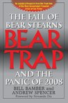 Bear Trap, The Fall of Bear Stearns and the Panic of 2008