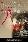 The Unexpected Death of Father Wilfred (Julius Falconer Series)