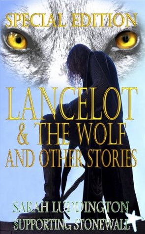 Lancelot & The Wolf And Other Short Stories Special Stonewall Edition (The Knights Of Camelot)