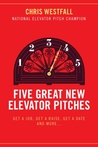 Five Great New Elevator Pitches: Get a Job, Get a Raise, Get a Date and MORE
