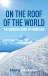 On the Roof of the World: The Guardian book of mountains