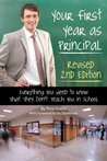 Your First Year as a Principal 2nd Edition: Everything You Need to Know That They Don't Teach You In School