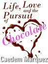 Life, Love and the Pursuit of Chocolate