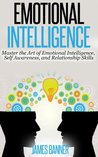 Emotional Intelligence: Master the Art of Emotional Intelligence, Self Awareness, and Relationship Skills (Communication Skills - How to be a Leader, Boost Self Confidence and Win People Over)