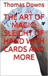 The Art of Magic: Sleight of Hand with Cards and More