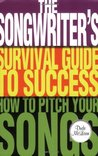 The Songwriter's Survival Guide to Success: How to Pitch Your Songs