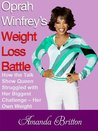 Oprah Winfrey's Weight Loss Battle:  How the Talk Show Queen Struggled with Her Biggest Challenge - Her Own Weight