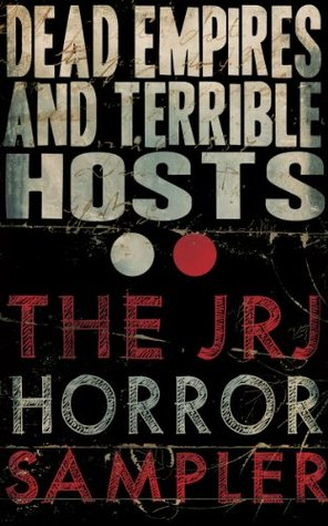 Dead Empires and Terrible Hosts: The JRJ Horror Sampler
