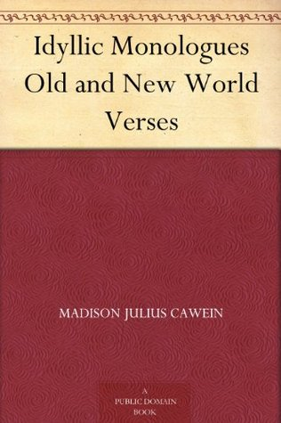 Idyllic Monologues Old and New World Verses