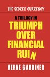 A Trilogy in Triumph Over Financial Ruin: The Secret Currency