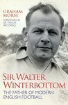 Sir Walter Winterbottom - The Father of Modern English Football