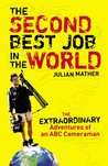 The Second Best Job in the World: The Extraordinary Adventures of an ABC Cameraman