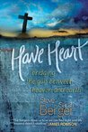 Have Heart: Bridging the Gulf Between Heaven & Earth