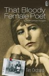 That Bloody Female Poet (a book before Google)