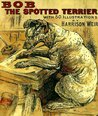 Memoirs Of Bob, The Spotted Terrier: Written By Himself