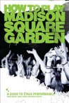How To Play Madison Square Garden - A Guide To Stage Performance