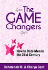The Game Changers: How To Date Men in the 21st Century (Love Help)