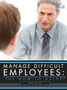 Manage Difficult Employees: The How-To Guide