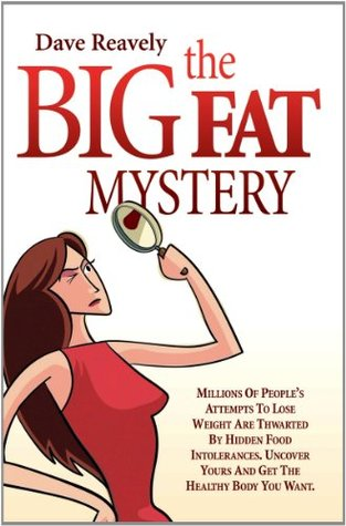 The Big Fat Mystery: Millions of people's attempts to lose weight are thwarted by hidden food intolerances. Uncover yours and get the healthy body you want.