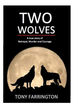Two Wolves: A True Story of Love, Betrayal, Murder and Courage