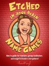 Etched in your Brain Name Games: How To Guide for Teachers, Group Facilitators and Insightful Leaders Everywhere