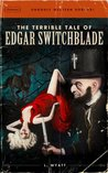The Terrible Tale of Edgar Switchblade
