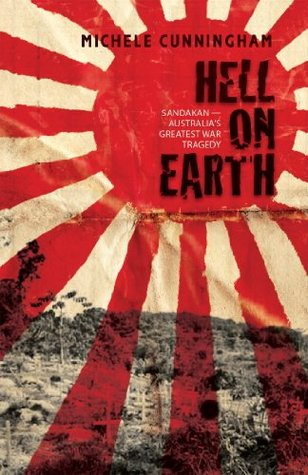 Hell on Earth: Sandakan - Australia's greatest war tragedy